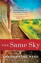 The Same Sky - A Novel ekitaplar by Amanda Eyre Ward