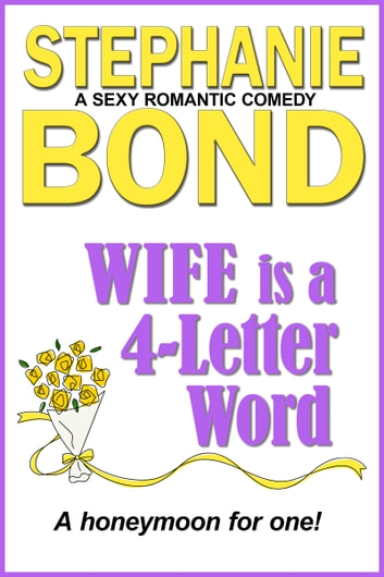 WIFE is a 4-Letter Word - A sexy romantic comedy ebook by Stephanie Bond