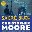 Sacre Bleu - A Comedy d'Art audiobook by Christopher Moore, Euan Morton