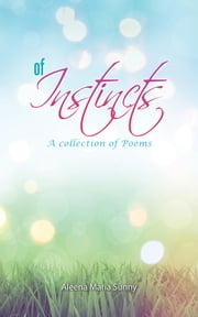 Of Instincts - A Collection of Poetry ebook by Aleena Maria Sunny