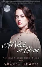 As Vital as Blood - Victorian Vampires, #1 ebook by