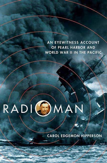 Radioman - An Eyewitness Account of Pearl Harbor and World War II in the Pacific ebook by Carol Edgemon Hipperson