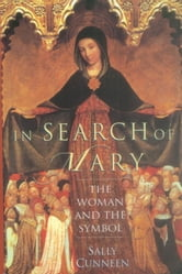 In Search of Mary - The Woman and the Symbol ebook by Sally Cunneen