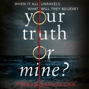 Your Truth or Mine? - A Powerful Psychological Thriller with a Twist You'll Never See Coming Audiolibro by Trisha Sakhlecha