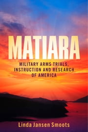 Matiara - Military Arms Trials, Instruction and Research of America ebook by Linda Jansen Smoots