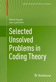 Selected Unsolved Problems in Coding Theory ebook by David Joyner,Jon-Lark Kim