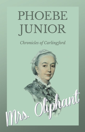 Phoebe, Junior - Chronicles of Carlingford ebook by Mrs. Oliphant