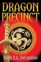 Dragon Precinct ebook by Keith R.A. DeCandido
