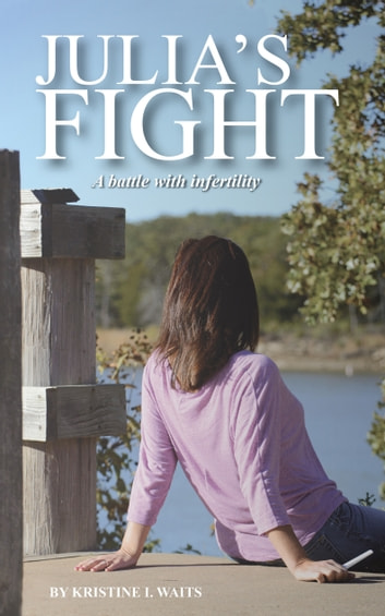 Julia's Fight - A Battle With Infertility ebook by Kristine Waits