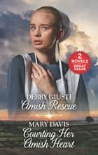 Amish Rescue and Courting Her Amish Heart - An Anthology ebook by Debby Giusti, Mary Davis