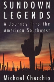 Sundown Legends - A Journey into the American Southwest ebook by Michael Checchio
