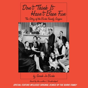 Don't Think It Hasn't Been Fun - The Story of the Burke Family Singers audiobook by Sarah Jo Burke