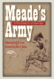 Meade's Army - The Private Notebooks of Lt. Col. Theodore Lyman ebook by