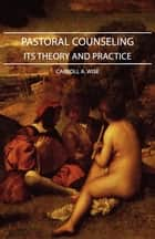 Pastoral Counseling - Its Theory and Practice ebook by Carroll Wise
