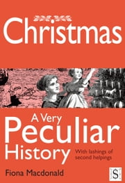 Christmas, A Very Peculiar History ebook by Fiona Macdonald