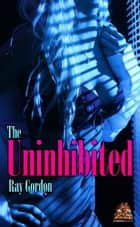 The Uninhibited ebook by Ray Gordon