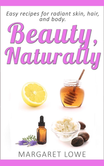 Beauty, Naturally ebook by Margaret Lowe