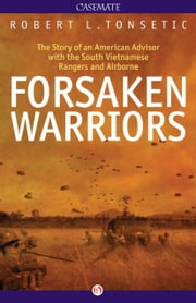 Forsaken Warriors - The Story of an American Advisor who Fought with the South Vietnamese Rangers and Airborne, 1970-71 ebook by Robert Tonsetic