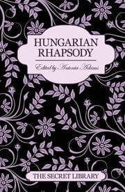 Hungarian Rhapsody - The Secret Library ebook by Antonia Adams,Justine Elyot,Charlotte Stein,Kay Jaybee