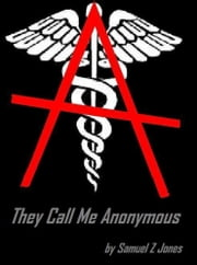They Call Me Anonymous ebook by Samuel Z Jones