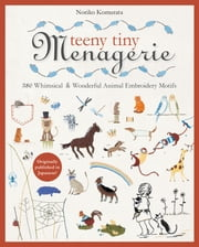 Teeny Tiny Menagerie - 380 Whimsical & Wonderful Animal Embroidery Motifs ebook by Noriko Komurata