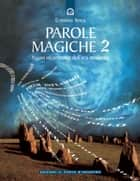 Parole magiche 2 - Nuovi incantesimi dell'era moderna. ebook by Cristiano Tenca