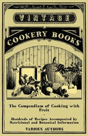 The Compendium of Cooking with Fruit - Hundreds of Recipes Accompanied by Nutritional and Botanical Information ebook by Various