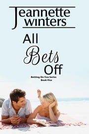 All Bets Off - Betting On You: Book Five ebook by Jeannette Winters