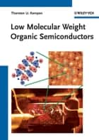 Low Molecular Weight Organic Semiconductors ebook by Thorsten U. Kampen