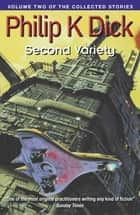 Second Variety - Volume Two Of The Collected Stories ebook by Philip K. Dick