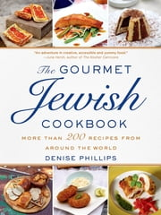 The Gourmet Jewish Cookbook - More than 200 Recipes from Around the World ebook by Denise Phillips