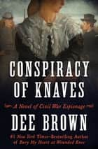 Conspiracy of Knaves - A Novel of Civil War Espionage ebook by Dee Brown