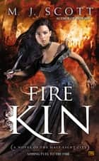 Fire Kin - A Novel of the Half-Light City ebook by M.J. Scott
