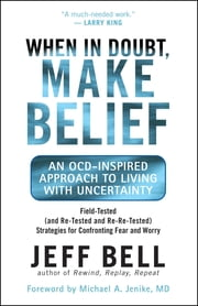 When in Doubt Make Belief - An OCD-Inspired Approach to Living with Uncertainty ebook by Jeff Bell