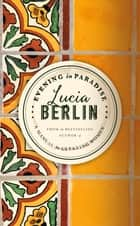 Evening in Paradise - More Stories ebook by Lucia Berlin