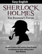 Sherlock Holmes: The Engineer's Thumb - re-told in 21st century Easy-English ebook by Mark Williams