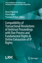 Compatibility of Transactional Resolutions of Antitrust Proceedings with Due Process and Fundamental Rights & Online Exhaustion of IP Rights ebook by Bruce Kilpatrick,Pierre Kobel,Pranvera Këllezi