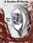 A Garden of Words ebook by Eden Roe