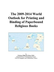 The 2009-2014 World Outlook for Printing and Binding of Paperbound Religious Books ebook by ICON Group International, Inc.