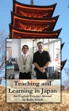 Teaching and Learning in Japan: An English Teacher Abroad ebook by Brian Schell