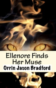 Ellenore Finds Her Muse - Fantastic Fables Series, #2 ebook by Orrin Jason Bradford