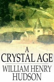 A Crystal Age ebook by William Henry Hudson