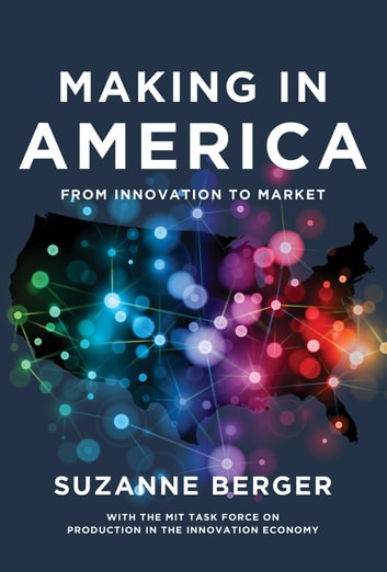 Making in America - From Innovation to Market ebook by Suzanne Berger,MIT Task Force on Production i Innovation Economy