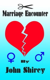 Marriage Encounter ebook by John Shirey