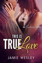 This Is True Love ebook by Jamie Wesley