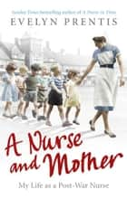 A Nurse and Mother ebook by Evelyn Prentis