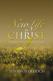 New Life in Christ - Christian's Instructions for Growth with Exercises ebook by Silvanus Oluoch