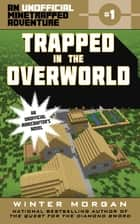 Trapped in the Overworld - An Unofficial Minetrapped Adventure, #1 ebook by Winter Morgan
