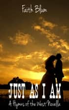 Just As I Am - Hymns of the West Novellas, #5 eBook by Faith Blum