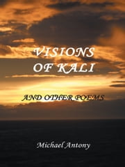 Visions of Kali and Other Poems ebook by Michael Antony